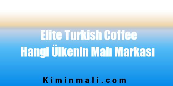 Elite Turkish Coffee Hangi Ülkenin Malı Markası