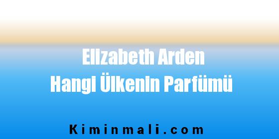 Elizabeth Arden Hangi Ülkenin Parfümü