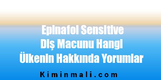 Epinafol Sensitive Diş Macunu Hangi Ülkenin Hakkında Yorumlar