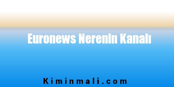 Euronews Nerenin Kanalı
