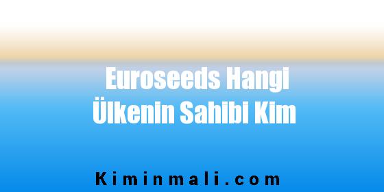 Euroseeds Hangi Ülkenin Sahibi Kim