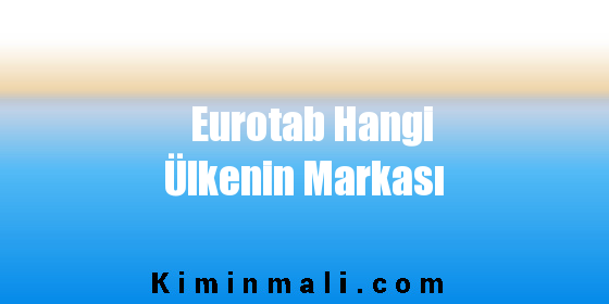 Eurotab Hangi Ülkenin Markası