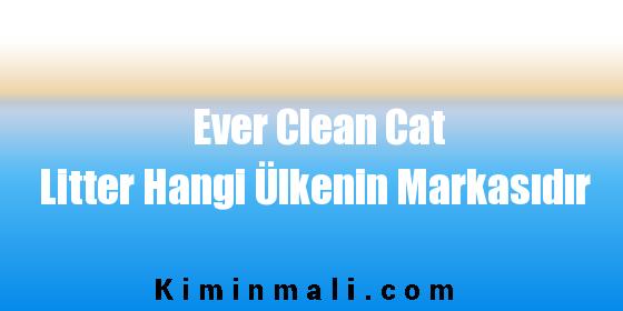 Ever Clean Cat Litter Hangi Ülkenin Markasıdır