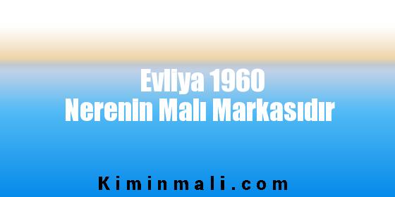 Evliya 1960 Nerenin Malı Markasıdır