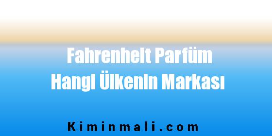 Fahrenheit Parfüm Hangi Ülkenin Markası