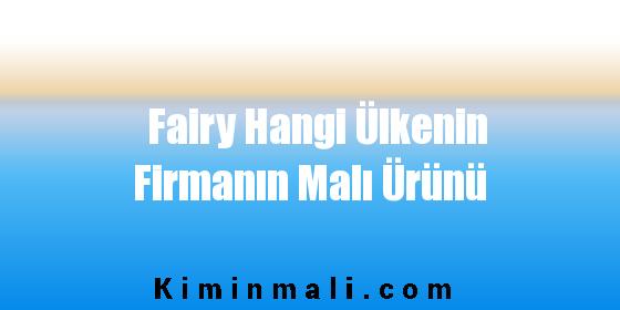 Fairy Hangi Ülkenin Firmanın Malı Ürünü