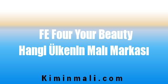 FE Four Your Beauty Hangi Ülkenin Malı Markası
