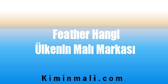 Feather Hangi Ülkenin Malı Markası