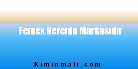 Femex Nerenin Markasıdır