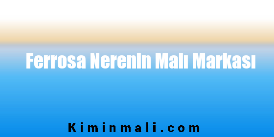 Ferrosa Nerenin Malı Markası