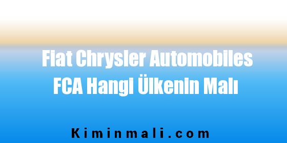 Fiat Chrysler Automobiles FCA Hangi Ülkenin Malı