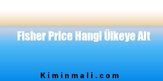 Fisher Price Hangi Ülkeye Ait