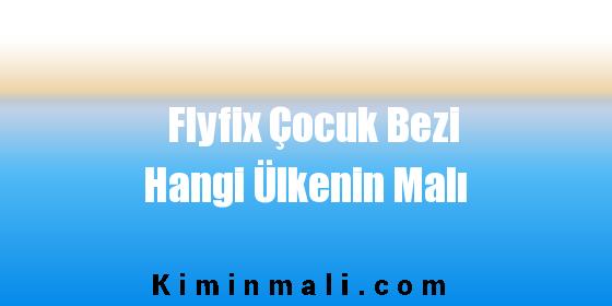 Flyfix Çocuk Bezi Hangi Ülkenin Malı