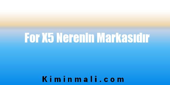 For X5 Nerenin Markasıdır