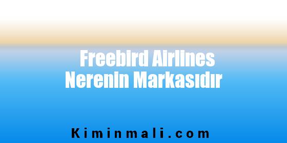 Freebird Airlines Nerenin Markasıdır