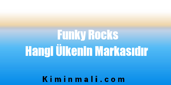 Funky Rocks Hangi Ülkenin Markasıdır