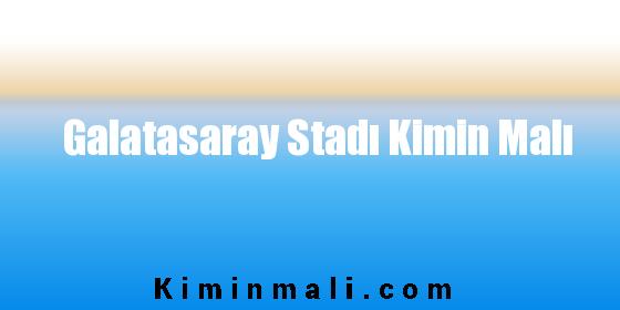 Galatasaray Stadı Kimin Malı