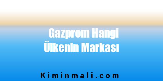 Gazprom Hangi Ülkenin Markası