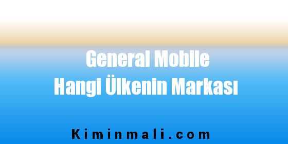General Mobile Hangi Ülkenin Markası