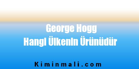 George Hogg Hangi Ülkenin Ürünüdür