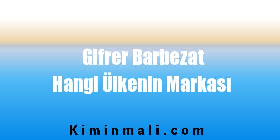 Gifrer Barbezat Hangi Ülkenin Markası
