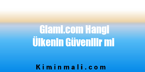 Glami.com Hangi Ülkenin Güvenilir mi