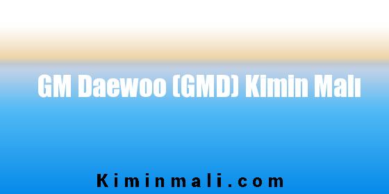GM Daewoo (GMD) Kimin Malı