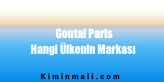 Goutal Paris Hangi Ülkenin Markası