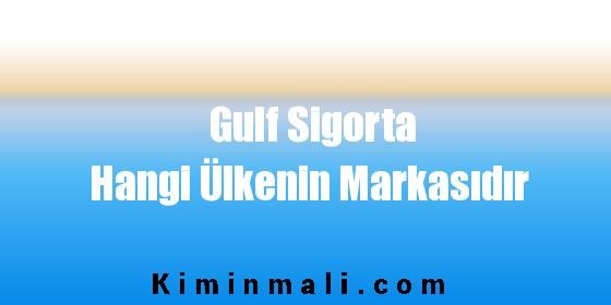Gulf Sigorta Hangi Ülkenin Markasıdır