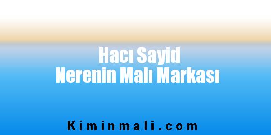 Hacı Sayid Nerenin Malı Markası