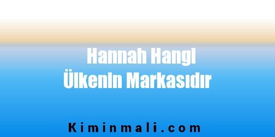 Hannah Hangi Ülkenin Markasıdır