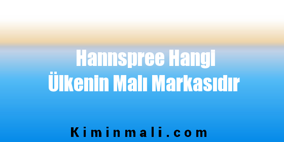 Hannspree Hangi Ülkenin Malı Markasıdır