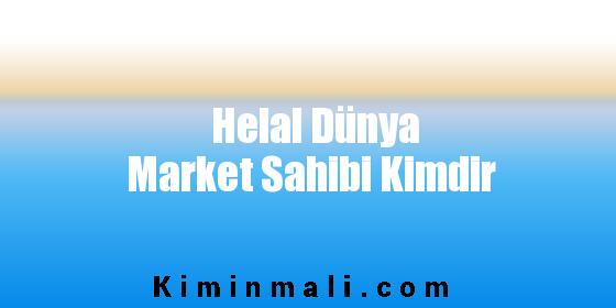 Helal Dünya Market Sahibi Kimdir