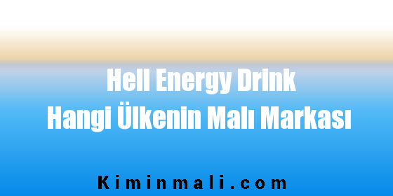Hell Energy Drink Hangi Ülkenin Malı Markası