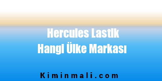 Hercules Lastik Hangi Ülke Markası
