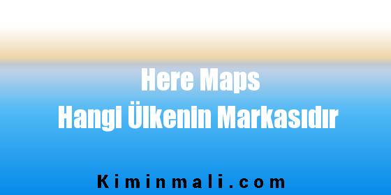 Here Maps Hangi Ülkenin Markasıdır