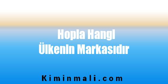 Hopla Hangi Ülkenin Markasıdır