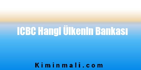 ICBC Hangi Ülkenin Bankası