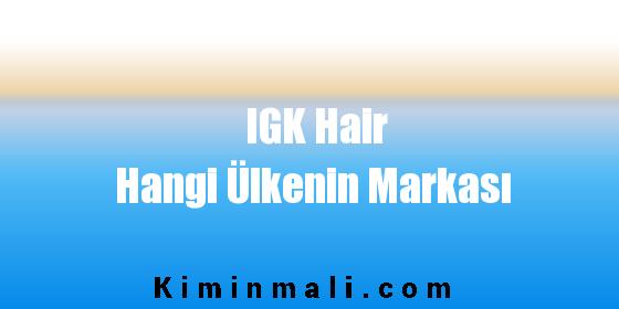 IGK Hair Hangi Ülkenin Markası