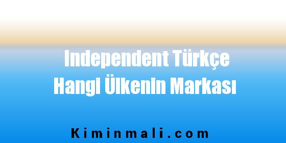 Independent Türkçe Hangi Ülkenin Markası