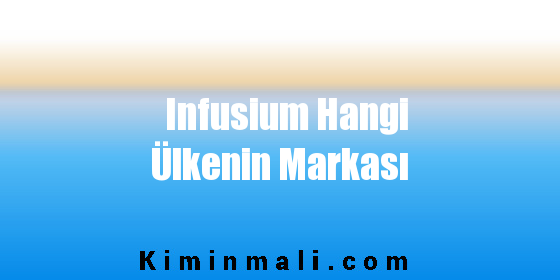 Infusium Hangi Ülkenin Markası