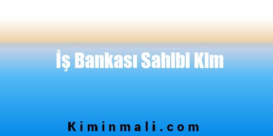 İş Bankası Sahibi Kim