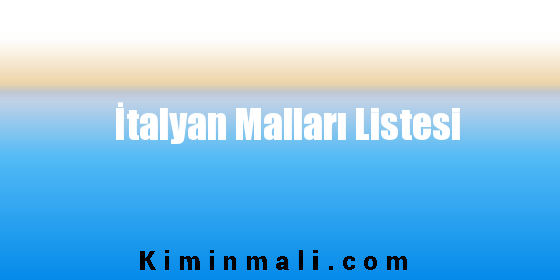 İtalyan Malları Listesi
