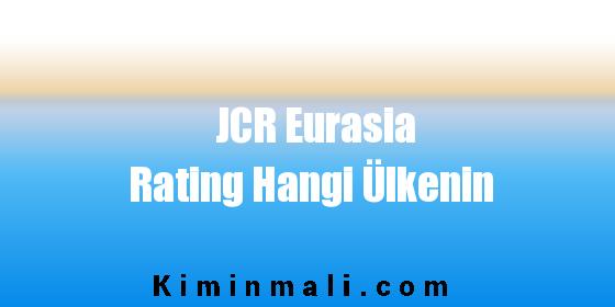 JCR Eurasia Rating Hangi Ülkenin