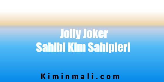 Jolly Joker Sahibi Kim Sahipleri