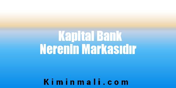 Kapital Bank Nerenin Markasıdır