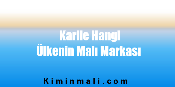 Karlie Hangi Ülkenin Malı Markası