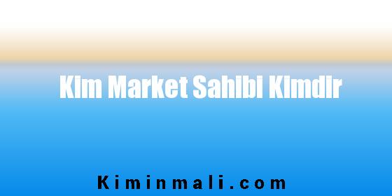 Kim Market Sahibi Kimdir