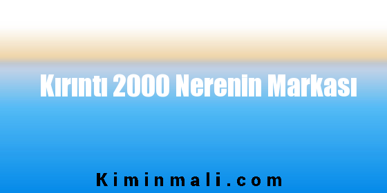 Kırıntı 2000 Nerenin Markası