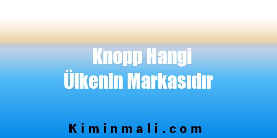 Knopp Hangi Ülkenin Markasıdır